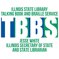 Logo: Illinois State Talking Book and Braille Service on top, large TBBS in blue and green in the middle, and Jesse White Illinois Secretary of State and State Librarian on the bottom